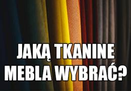Jaka tkanina obiciowa jest najlepsza? jaką wybrać? Przewodnik po Świecie Tkanin Mebli Tapicerowanych
